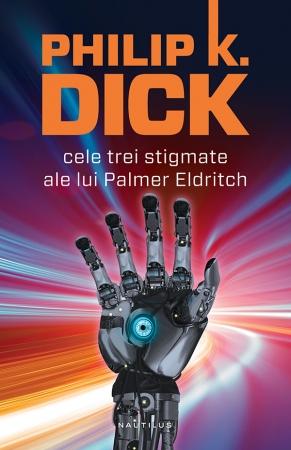 Philip K. Dick - Cele trei stigmate ale lui Palmer Eldritch